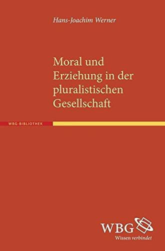 Moral und Erziehung in der pluralistischen Gesellschaft: Hans-Joachim Werner