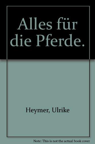 Alles für die Pferde.: Heymer, Ulrike: