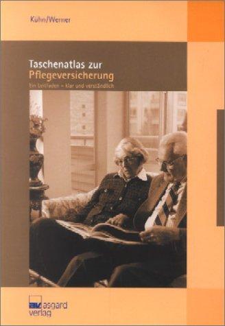 Taschenatlas zur Pflegeversicherung : ein Leitfaden - klar und verständlich. ; Bernd Werner. Aus dem Medizinischen Dienst der Krankenversicherung Hamburg - Kühn, Detlef und Bernd Werner