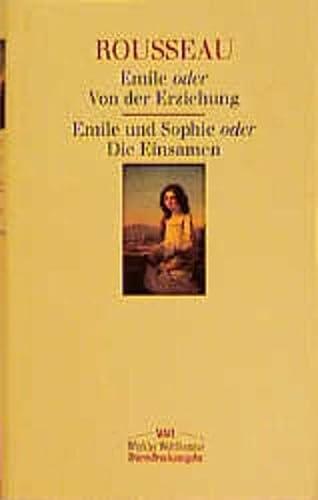 Emile oder Von der Erziehung / Emile und Sophie oder Die Einsamen: Jean-Jacques Rousseau