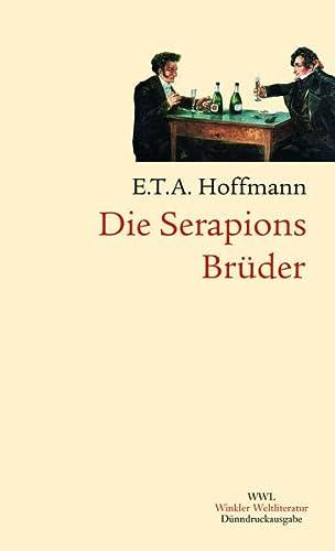 Die Serapions-Brüder: Ernst Theodor Amadeus Hoffmann