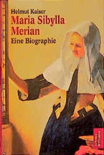 Maria Sibylla Merian: Eine Biographie - Kaiser, Helmut
