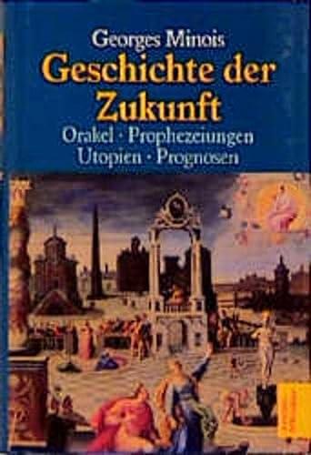 Geschichte der Zukunft: Orakel - Prophezeiungen -: Georges Minois