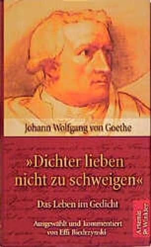 Dichter lieben nicht zu schweigen. Das Leben: Goethe, Johann Wolfgang