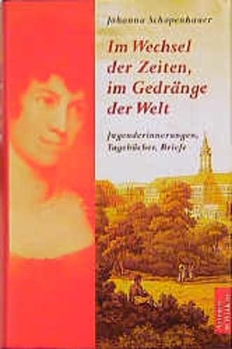 Im Wechsel der Zeiten, im Gedränge der Welt. Jugenderinnerungen, Tagebücher, Briefe. [Hrsg. von Rolf Weber.] - Schopenhauer, Johanna
