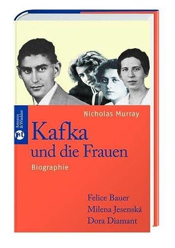 Kafka und die Frauen - Felice Bauer, Milena Jesenská, Dora Diamant. Biographie. - Murray, Nicholas