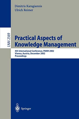 Practical Aspects of Knowledge Management: 4th International Conference, Pakm 2002, Vienna, Austria...