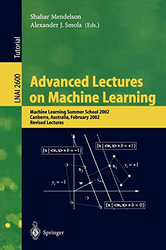 9783540005292: Advanced Lectures on Machine Learning: Machine Learning Summer School 2002, Canberra, Australia, February 11-22, 2002, Revised Lectures (Lecture Notes in Computer Science)