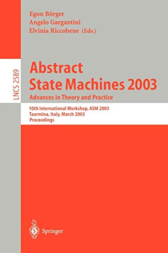 9783540006244: Abstract State Machines 2003: Advances in Theory and Practice: 10th International Workshop, ASM 2003, Taormina, Italy, March 3-7, 2003. Proceedings (Lecture Notes in Computer Science)