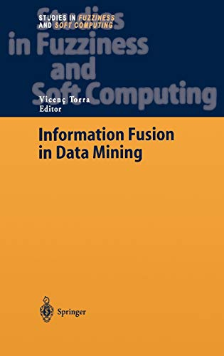 Information Fusion in Data Mining Studies in Fuzziness and Soft Computing: Prof. Vicenç Torra