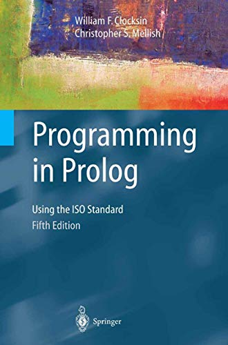 Programming in Prolog: Using the ISO Standard: William Clocksin; Christopher