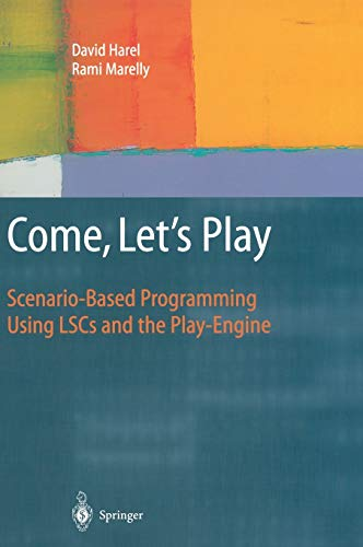 9783540007876: Come, Let's Play: Scenario-Based Programming Using LSCs and the Play-Engine