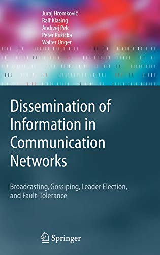 9783540008460: Dissemination of Information in Communication Networks: Broadcasting, Gossiping, Leader Election, and Fault-Tolerance (Texts in Theoretical Computer Science. An EATCS Series)
