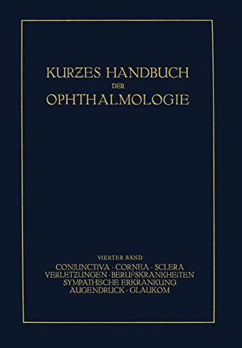 9783540011491: Kurzes Handbuch der Ophthalmologie: Band 4: Conjunctiva. Cornea. Sclera. Verletzungen. Berufskrankheiten. Sympatische Erkrankungen. Augendruck. Glaukom