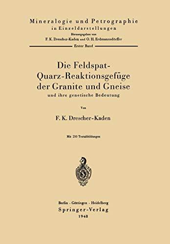 9783540013365: Die Feldspat-Quarz-Reaktionsgef�ge der Granite und Gneise und ihre genetische Bedeutung (Mineralogie und Petrographie in Einzeldarstellungen)
