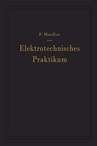 9783540014058: Elektrotechnisches Praktikum: Für Laboratorium, Prüffeld und Betrieb