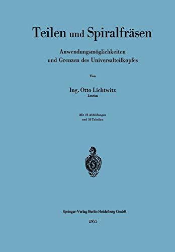 9783540019404: Teilen und Spiralfräsen: Anwendungsmöglichkeiten und Grenzen des Universalteilkopfes (German Edition)