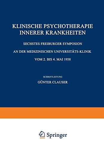 9783540023913: Klinische Psychotherapie Innerer Krankheiten: Sechstes Freiburger Symposion an Der Medizinischen Universitats-Klinik Vom 2. Bis 4. Mai 1958 ... an der Medizinischen Universit�ts-Klinik)