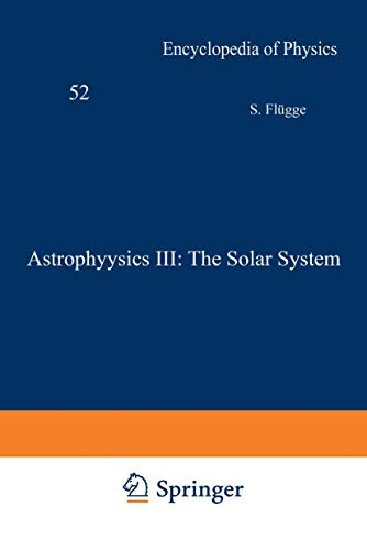 9783540024163: Astrophysics III: The Solar System / Astrophysik III: Das Sonnensystem (Handbuch der Physik Encyclopedia of Physics) (English and German Edition)