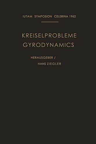 9783540030171: Kreiselprobleme / Gyrodynamics: Symposion Celerina, 20. Bis 23. August 1962 / Symposion Celerina, August 20–23, 1962 (IUTAM Symposia)