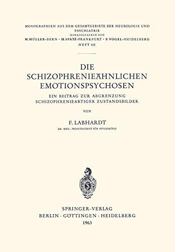 9783540030300: Die Schizophrenieähnlichen Emotionspsychosen: Ein Beitrag zur Abgrenzung Schizophrenieartiger Zustandsbilder (Monographien aus dem Gesamtgebiete der Neurologie und Psychiatrie) (German Edition)
