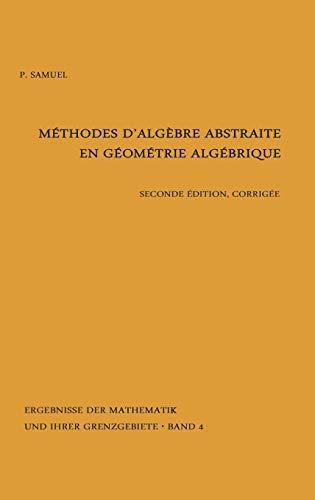 Methodes d'algebre abstraite en geometrie algebrique (Ergebnisse der Mathematik und ihrer Grenzgebiete. 2. Folge) (French Edition) (3540037764) by Pierre Samuel