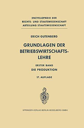 9783540044574: Grundlagen Der Betriebswirtschaftslehre: Band 1: Die Produktion (Enzyklop Die Der Rechts- Und Staatswissenschaft / Abteilung) (German Edition)