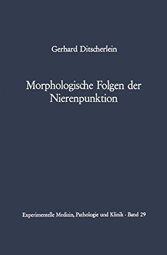 9783540044765: Morphologische Folgen der Nierenpunktion: Tierexperimentelle und humanpathologische Befunde (Experimentelle Medizin, Pathologie und Klinik)
