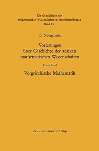 Vorgriechische Mathematik (Grundlehren Der Mathematischen Wissenshaften Series, Vol 43): Neugebauer...