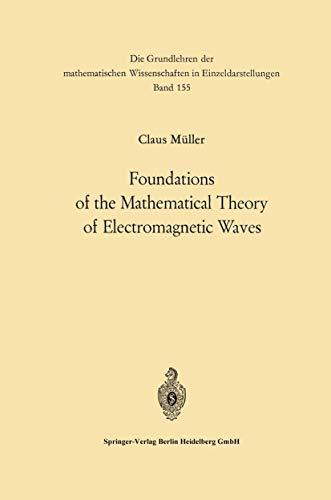 9783540045069: Foundations of the Mathematical Theory of Electromagnetic Waves (Grundlehren der mathematischen Wissenschaften)