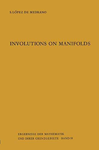 Involutions on Manifolds (Ergebnisse der Mathematik und ihrer Grenzgebiete; Band 59): Lopez de ...