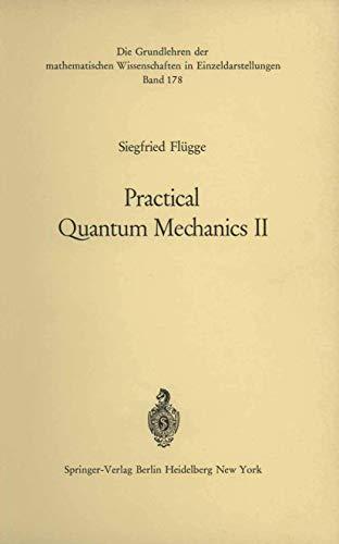9783540052777: Practical Quantum Mechanics II (Grundlehren der mathematischen Wissenschaften)