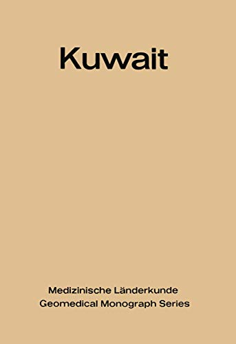 9783540053842: Kuwait: Urban and Medical Ecology. A Geomedical Study (Medizinische Länderkunde   Geomedical Monograph Series)