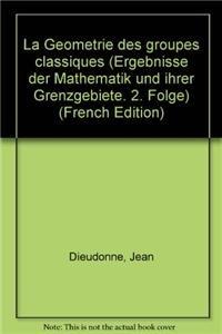 9783540053910: La Geometrie des groupes classiques (Ergebnisse der Mathematik und ihrer Grenzgebiete. 2. Folge) (French Edition)