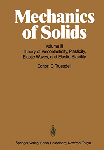 9783540055365: Mechanics of Solids: Volume III: Theory of Viscoelasticity, Plasticity, Elastic Waves, and Elastic Stability (Handbuch der Physik Encyclopedia of Physics)