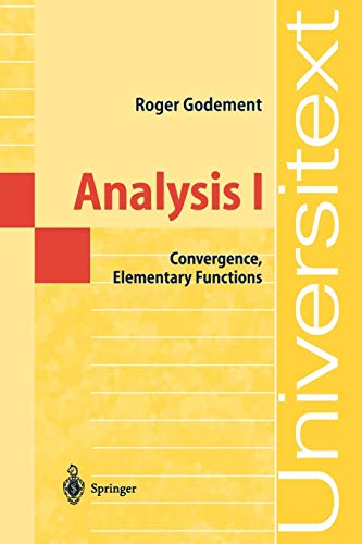 Analysis I: Convergence, Elementary functions (Universitext) (3540059237) by Godement, Roger