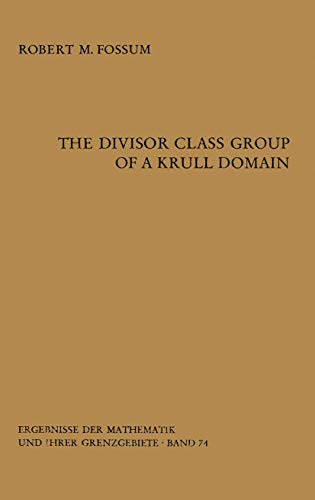 9783540060444: The Divisor Class Group of a Krull Domain (Ergebnisse der Mathematik und ihrer Grenzgebiete. 2. Folge)