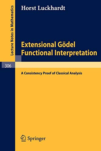 9783540061199: Extensional Gödel Functional Interpretation: A Consistensy Proof of Classical Analysis (Lecture Notes in Mathematics)