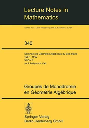 9783540064336: Groupes de Monodromie en Geometrie Algebrique: Seminaire de Geometrie Algebrique du Bois-Marie 1967-1969 (SGA 7 II) (Lecture Notes in Mathematics) (French Edition)