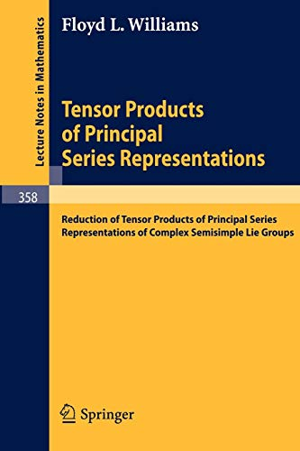 9783540065678: Tensor Products of Principal Series Representations: Reduction of Tensor Products of Principal Series Representations of Complex Semisimple Lie Groups (Lecture Notes in Mathematics)