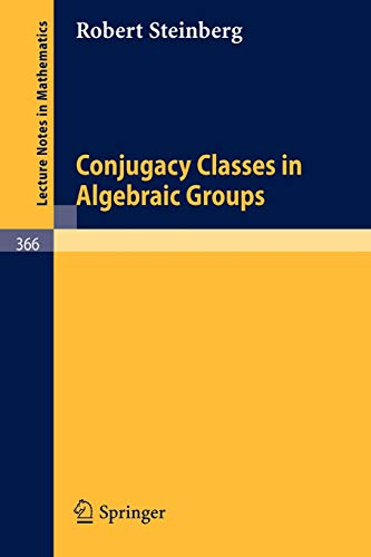 Conjugacy Classes in Algebraic Groups (Lecture Notes: R. Steinberg; Contributor-V.V.