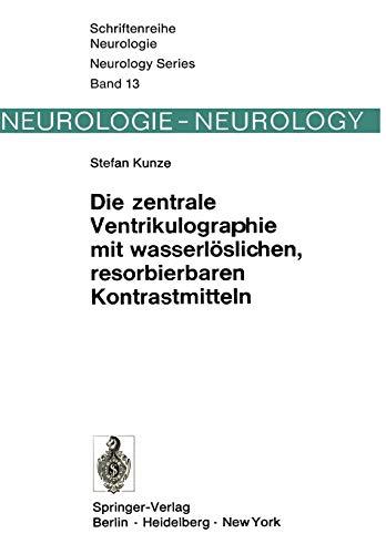 9783540067825: Die zentrale Ventrikulographie mit wasserlöslichen, resorbierbaren Kontrastmitteln (Schriftenreihe Neurologie Neurology Series)