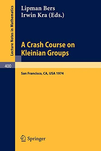 9783540068402: A Crash Course on Kleinian Groups: Lectures given at a special session at the January 1974 meeting of the American Mathematical Society at San Francisco (Lecture Notes in Mathematics)