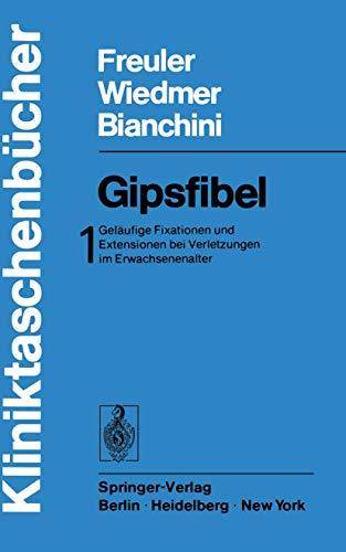 9783540069225: Gipsfibel: Gelaufige Fixationen Und Extensionen Bei Verletzungen Im Erwachsenenalter (Kliniktaschenbücher)