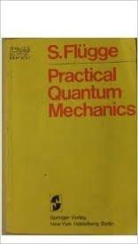 Practical Quantum Mechanics I. (Springer Study Edition): Siegfried Fl?gge