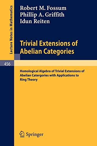9783540071594: Trivial Extensions of Abelian Categories: Homological Algebra of Trivial Extensions of Abelian Catergories with Applications to Ring Theory (Lecture Notes in Mathematics)