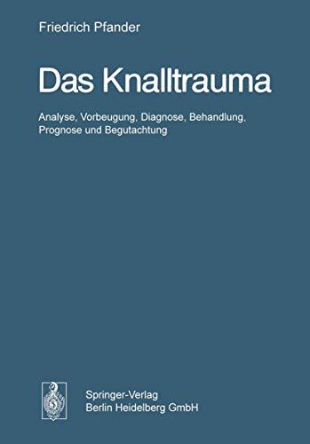 9783540073253: Das Knalltrauma: Analyse, Vorbeugung, Diagnose, Behandlung, Prognose und Begutachtung