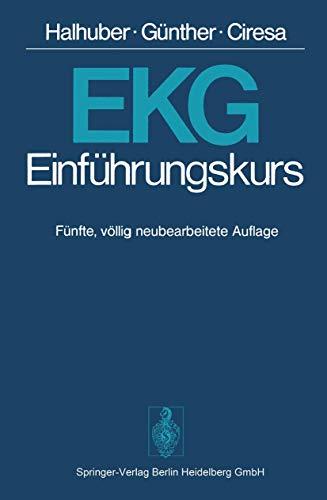 EKG Einführungskurs Eine praktische Propädeutik der klinischen: Halhuber Günther Ciresa