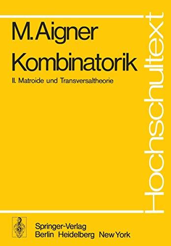 Kombinatorik: II: Matroide und Transversaltheorie (Hochschultext) (German Edition) (3540074635) by Martin Aigner