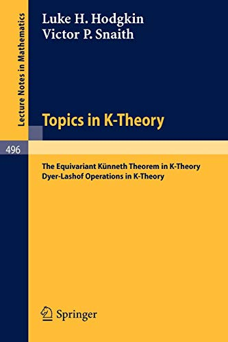 9783540075363: Topics in K-Theory: The Equivariant Künneth Theorem in K-Theory. Dyer-Lashof operations in K-Theory (Lecture Notes in Mathematics)